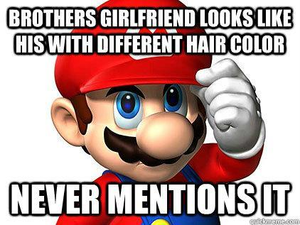 Good Guy Mario - Notices his girlfriend looks like his brothers girlfriend with different hair, doesn't use it as an excuse