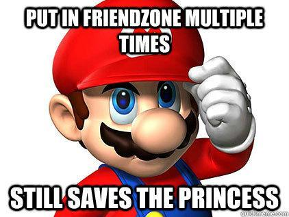 Good Guy Mario - Saves the princess despite friend zone