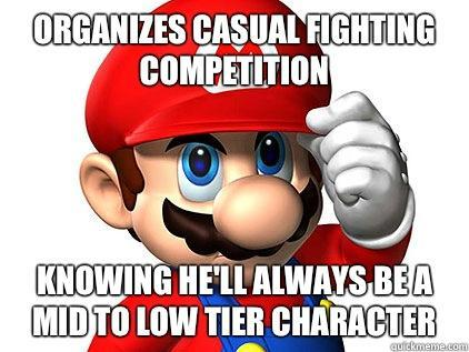 Good Guy Mario - Organises casual brawling in Super Smash Bros even though he wont win
